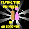 Saving The Princess In 60 seconds